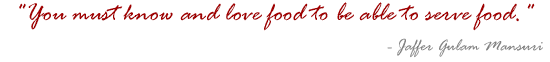 You must know and love food to be able to serve food.